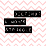 Dieting: A Mom's Struggle